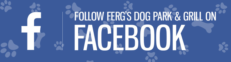 Follow Ferg's Dog Park & Grill on Facebook