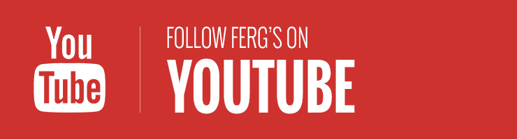 Follow Ferg's on Youtube